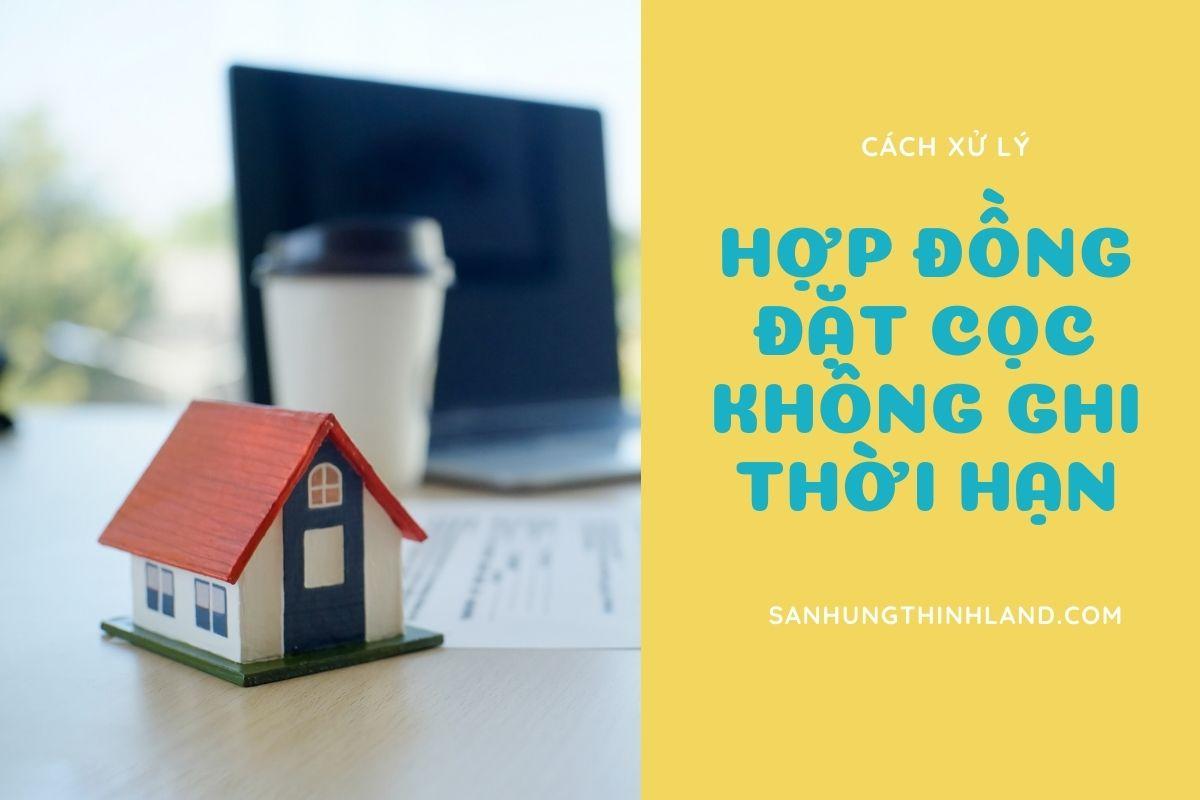 hop-dong-dat-coc-khong-ghi-thoi-han-can-luu-y-gi